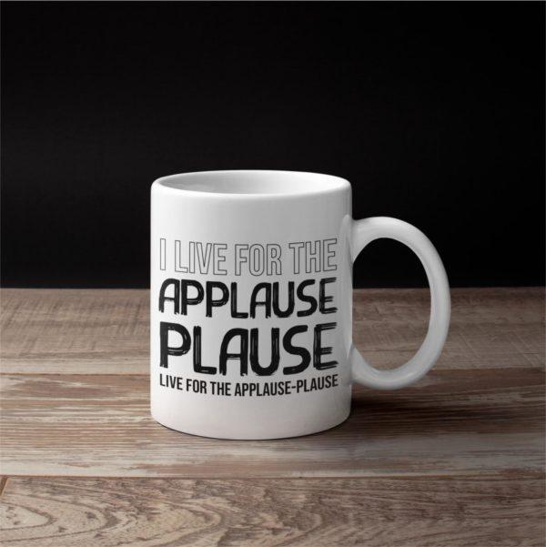 Mug I live for the applause