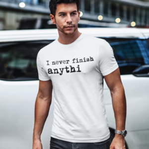 "Image de t-shirt blanc pour homme ""I never finish anythi..."" - MCL Sérigraphie"