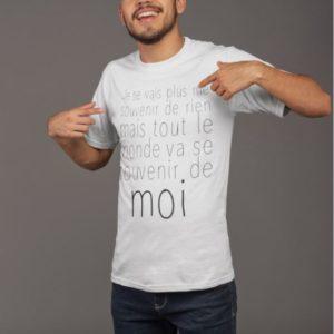"""Image de t-shirt blanc homme """"Je ne vais plus me souvenir de rien, mais tout le monde va se souvenir de moi"""" - MCL Sérigraphie"""