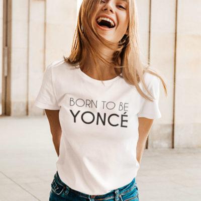 """Image de t-shirt blanc femme """"Born to be yoncé"""" - MCL Sérigraphie"""